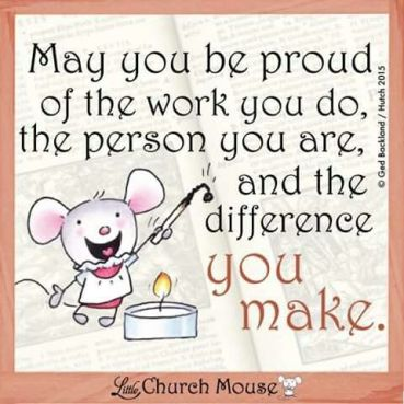 proud of who you are, what you do, difference you make